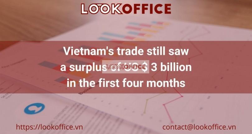 Vietnam's trade still saw a surplus of US $ 3 billion in the first four months