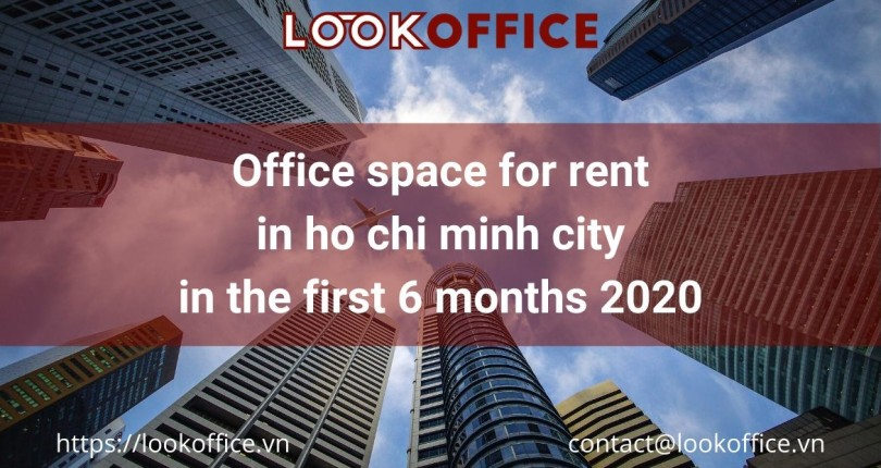 Office space for rent in ho chi minh city in the first 6 months 2020