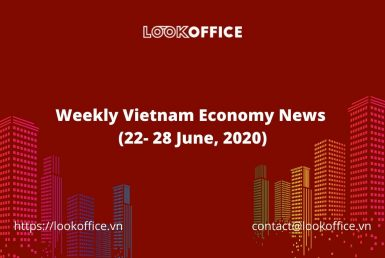Weekly Vietnam Economy News week 4 June 2020 - lookoffice.vn