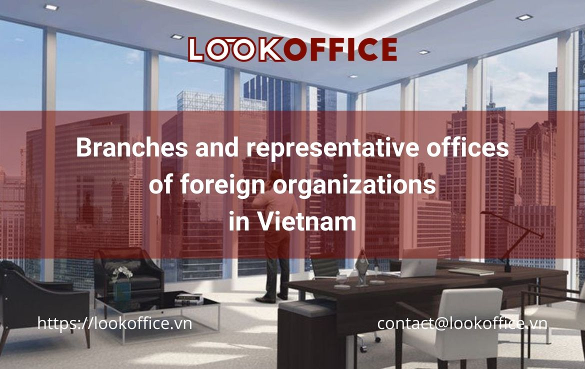 How to invest in Vietnam – Branches and representative offices of foreign organizations in Vietnam