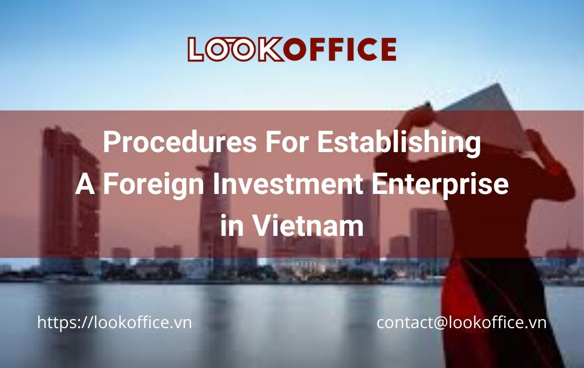 How to invest in Vietnam – Procedures For Establishing A Foreign Investment Enterprise in Vietnam