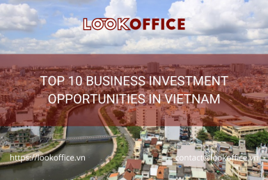 TOP 10 BUSINESS INVESTMENT OPPORTUNITIES IN VIETNAM - lookoffice.vn