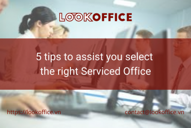 5 tips to assist you select the right serviced office - lookoffice.vn