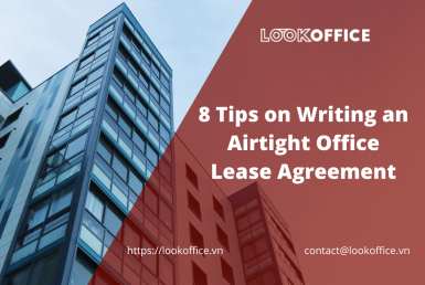 eight tips on writing an airtight office lease agreement - lookoffice.vn