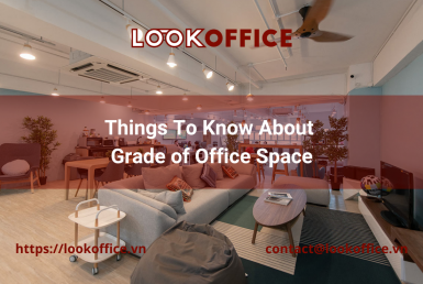 Things To Know About Grade of Office Space - lookoffice.vn