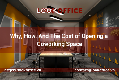 Why, How, And The Cost of Opening a Coworking Space - lookoffice.vn