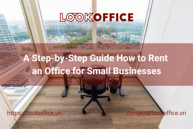 A Step-by-Step Guide How to Rent an Office for Small Businesses - lookoffice.vn