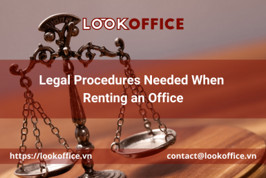 Legal Procedures Needed When Renting an Office - lookoffice.vn