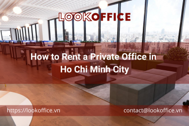 how-to-rent-a-personal-office-in-ho-chi-minh-city - lookoffice.vn