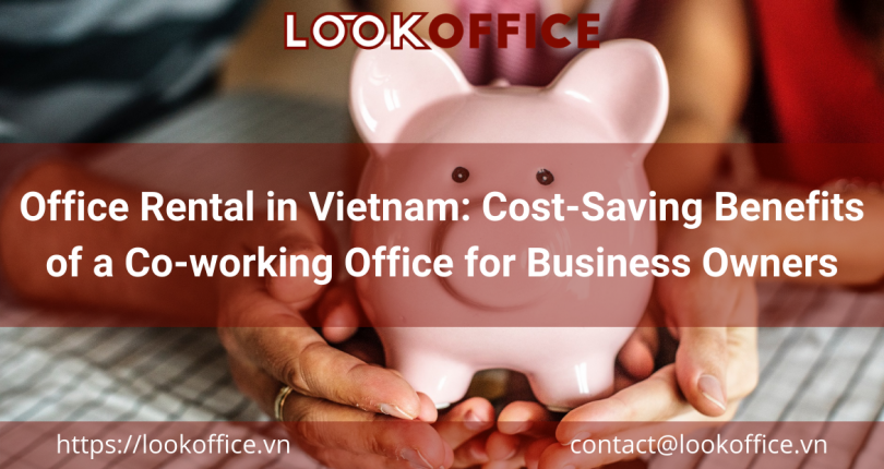 Office Rental in Vietnam: Cost-Saving Benefits of a Co-working Office for Business Owners