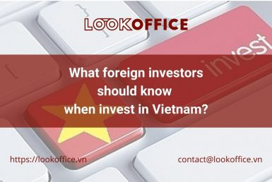 What foreign investors should know when invest in Vietnam? - lookoffice.vn