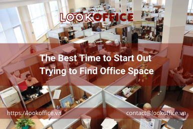 The Best Time to Start Out Trying to Find Office Space - lookoffice.vn