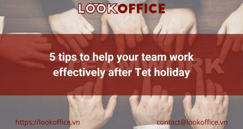 5 tips to help your team work effectively after Tet holiday