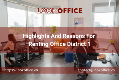 Highlights And Reasons For Renting Office District 1 - lookoffice.vn