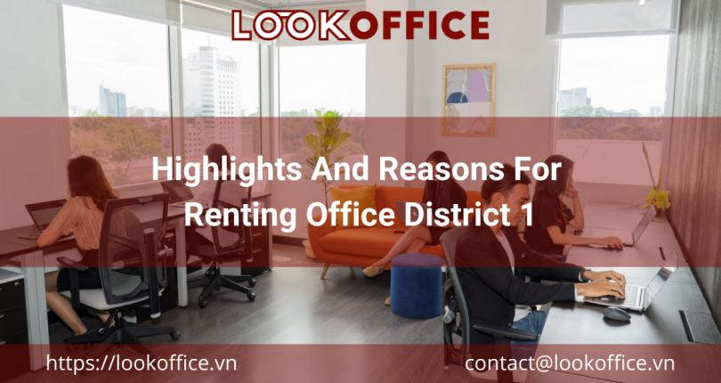 Highlights And Reasons For Renting Office District 1