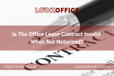 Is The Office Lease Contract Invalid When Not Notarized? - lookoffice.vn