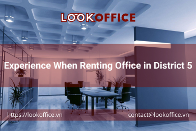 Experience When Renting Office in District 5 - lookoffice.vn
