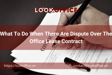 What To Do When There Are Dispute Over The Office Lease Contract - lookoffice.vn