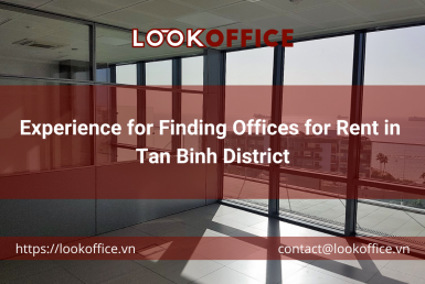 Experience for Finding Offices for Rent in Tan Binh District - lookoffice.vn