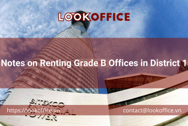 Notes on Renting Grade B Offices in District 1 - lookoffice.vn