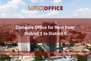 Compare Office for Rent from District 1 to District 5 - lookoffice.vn