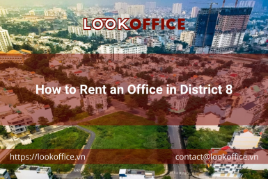 How to Rent an Office in District 8 - lookoffice.vn