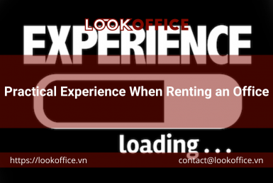Practical Experience When Renting an Office - lookoffice.vn