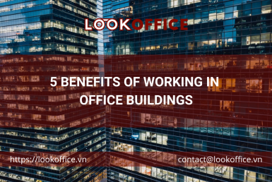 5 BENEFITS OF WORKING IN OFFICE BUILDINGS - lookoffice.vn